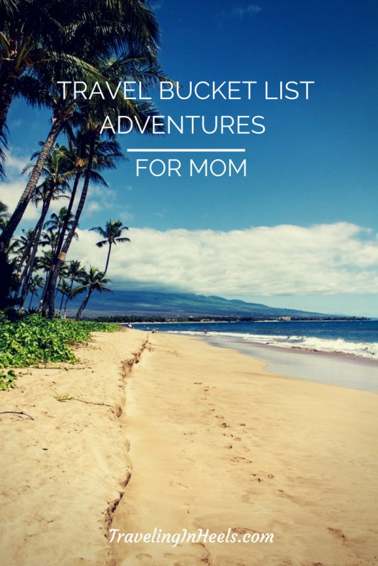 8 travel bucket list adventures for Mom