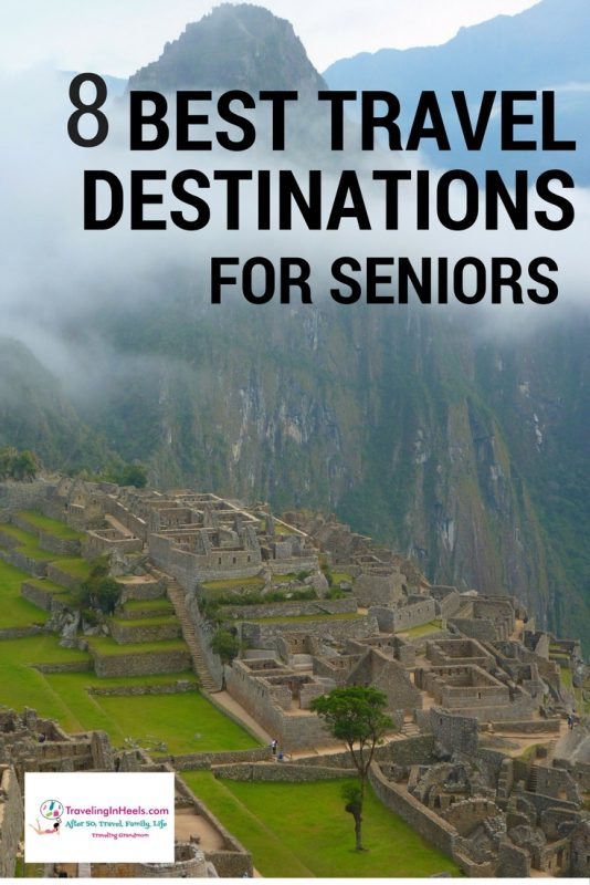 8 best travel destinations for seniors / TravelingInHeels.com