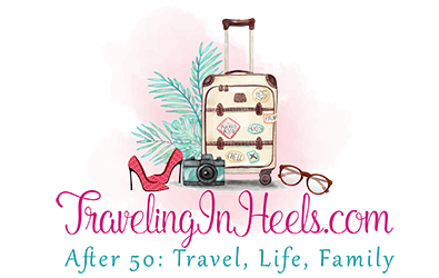 TravelingInHeels.com After 50: Travel, Life, Family