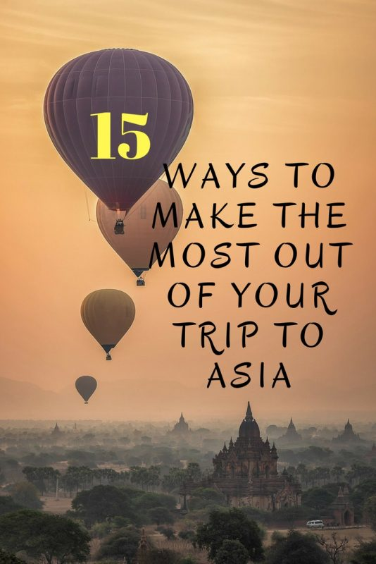 15 Ways to Make the Most of your Trip To Asia.