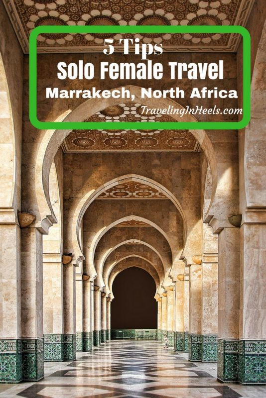 5 Tips to make your Solo female Travel Marrakech, North Africa easier and more fun.