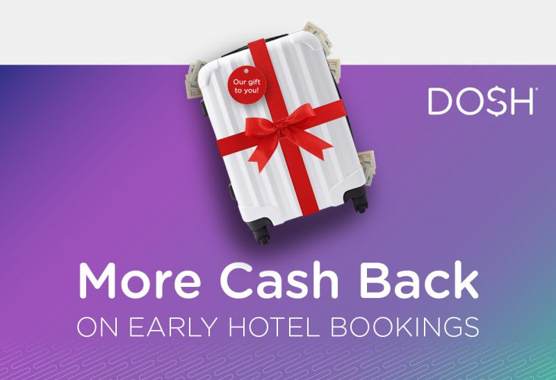 More cash back on early hotel bookings by downloading the DOSH app.