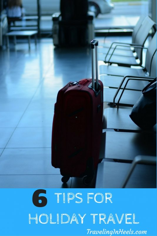 From research to packing, we've got 6 tips for holiday travel. | TravelingInHeels.com