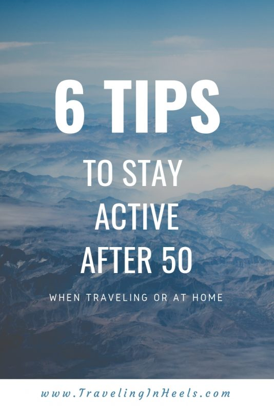 6 tips to stay active after 50 when traveling & at home #lifeafter50 #after50 #stayactive #travelafter50