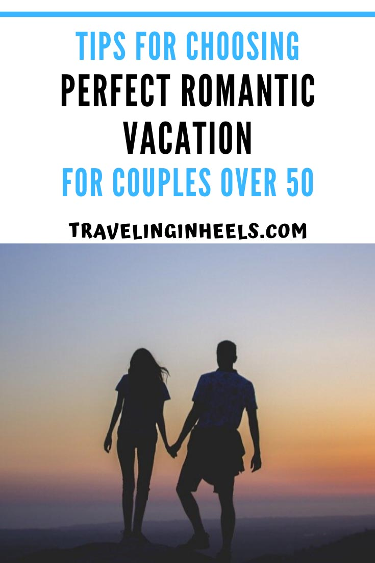 Tips choosing perfect romantic vacation for couples over 50 #romanticvacation #over50 #romanticdestination
