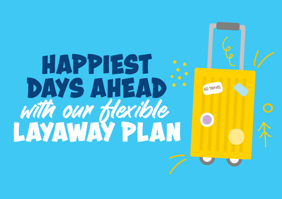 Plan today and look forward to your family vacation with Get Away Today's layaway plan.